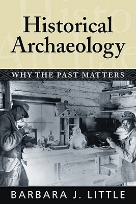 Historical Archaeology By Little, Barbara J.