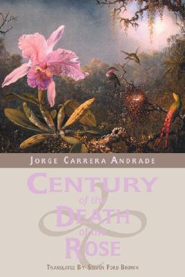 Century of the Death of the Rose By Andrade, Jorge Carrera/ Brown, Steven Ford (TRN)