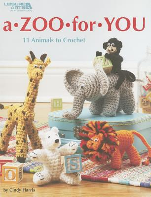 Leisure Arts A Zoo for You: 11 Animals to Crochet by Harris, Cindy [Paperback] at Sears.com